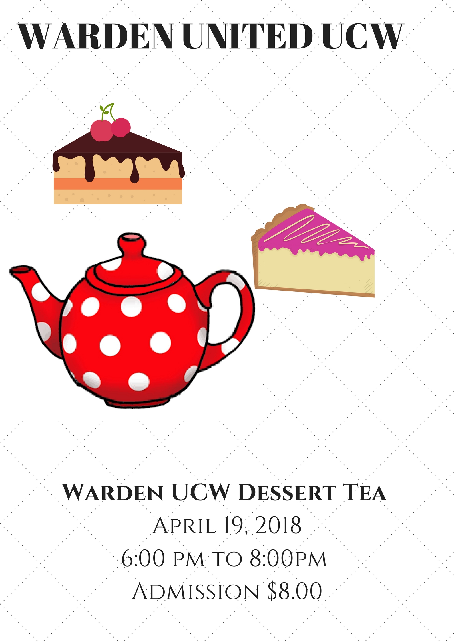 Warden UCW Dessert Tea April 19 20186 00 pm to 8 00pm Admission 8.00